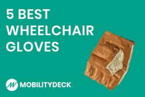 Best Wheelchair Gloves Guide